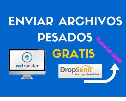 Cómo enviar archivos pesados con Wetransfer y Dropsend