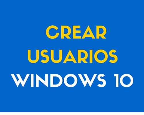 Crear cuenta de usuario local en Windows 10