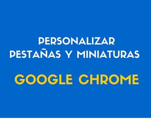 Personalizar pestañas de Google Chrome