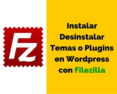 Cómo añadir o eliminar themes y plugins de WordPress con Filezilla