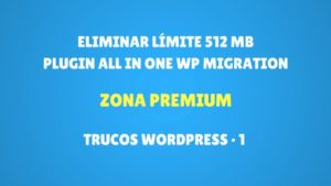 Eliminar límite 512 mb plugin All in One WP Migration