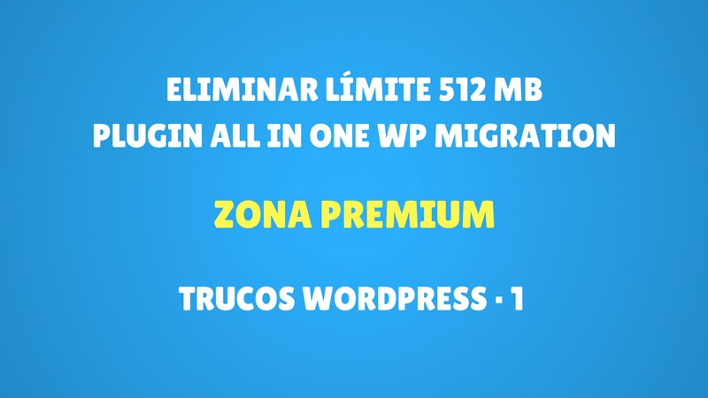 Eliminar límite 512 mb plugin All in One WP Migration – PREMIUM