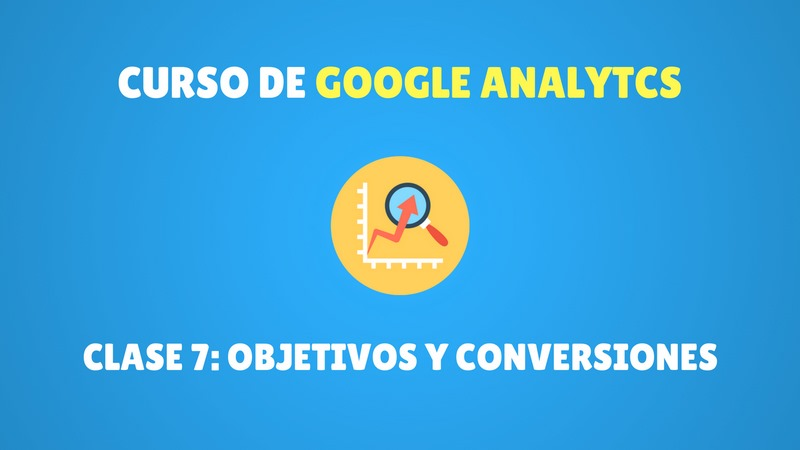 objetivos y conversiones en google analytics