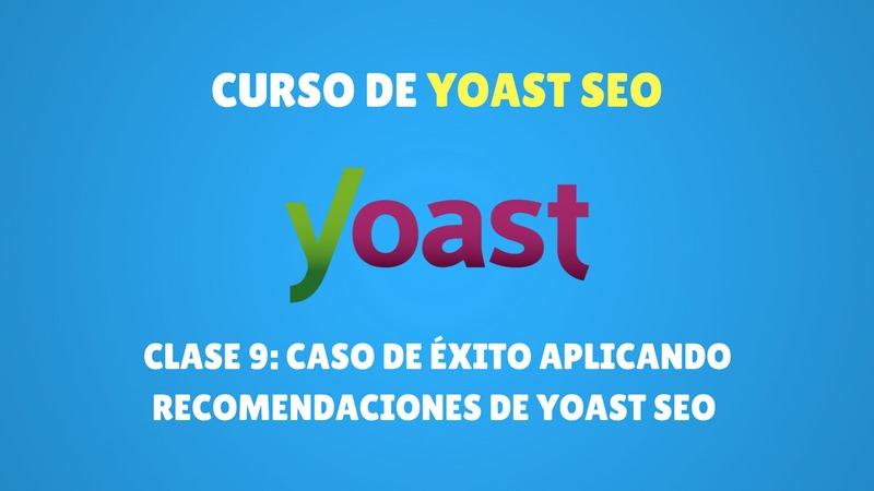 Clase 9: Caso de éxito aplicando recomendaciones de Yoast SEO (PREMIUM)