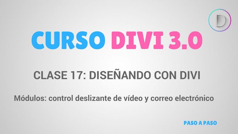 Clase 17 – Diseñando con Divi – módulos control deslizante de vídeo y correo electrónico optin