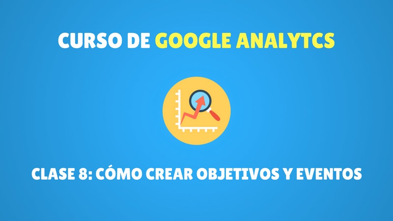 crear objetivos y eventos en google analytics