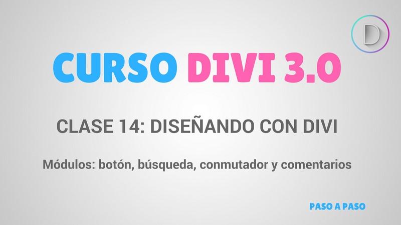 Clase 14 – Diseñando con Divi – módulos: botón, búsqueda, conmutador y comentarios