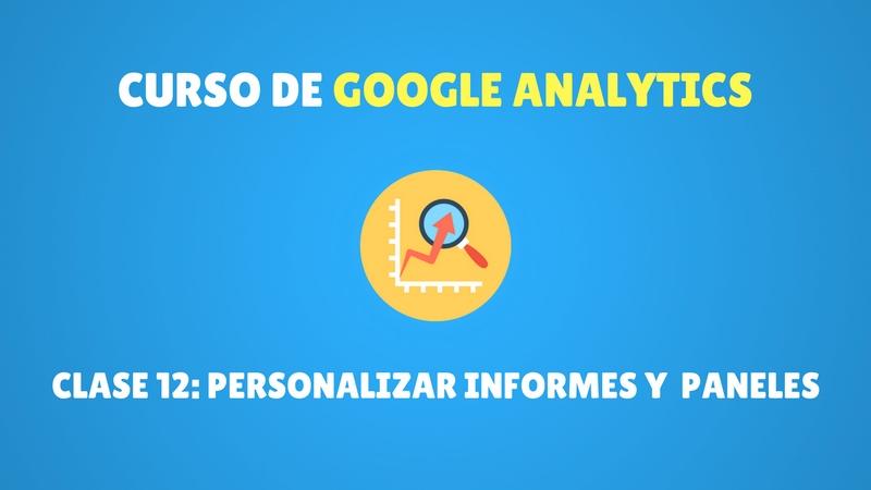 Curso Google Analytics #12. Personalizar informes y paneles en Google Analytics (PREMIUM)