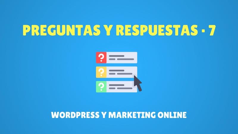 Preguntas y Respuestas #7 WordPress y Marketing Online