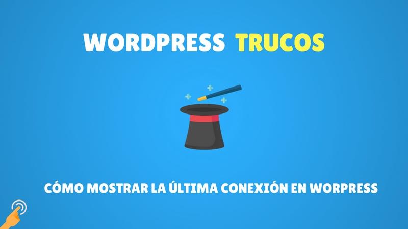 Cómo mostrar la última conexión en Worpress