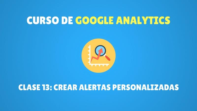 Curso Google Analytics #13. Alertas personalizadas (PREMIUM)