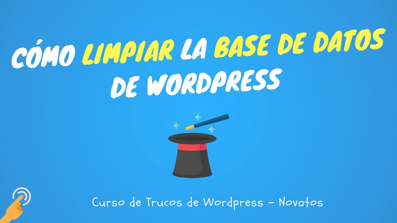 Curso Trucos de WordPress#2: Cómo limpiar la base de datos de WordPress