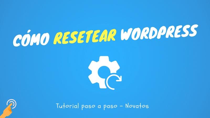 Cómo resetear, limpiar y reiniciar WordPress