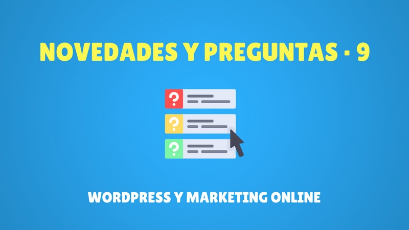 Novedades y preguntas #9 WordPress y Marketing Online