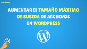Aumentar el tamaño máximo de subida de archivos en WordPress