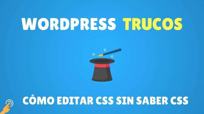 Curso Trucos de WordPress#5: Cómo editar CSS sin saber CSS