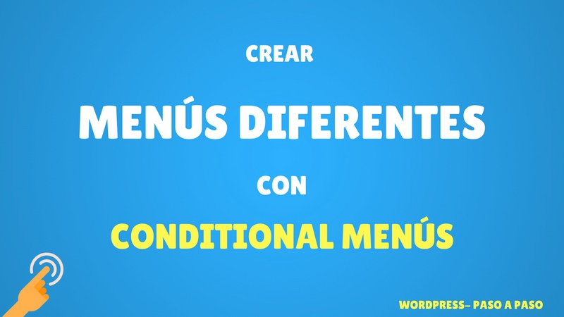 Crear menús personalizados en páginas diferentes con Conditional Menús de WordPress