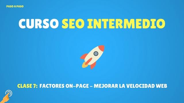 Curso SEO Intermedio #7: Factores on-page – mejorar la velocidad web