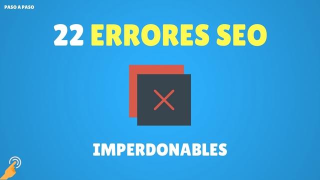 22 ERRORES SEO imperdonables que NO debes cometer