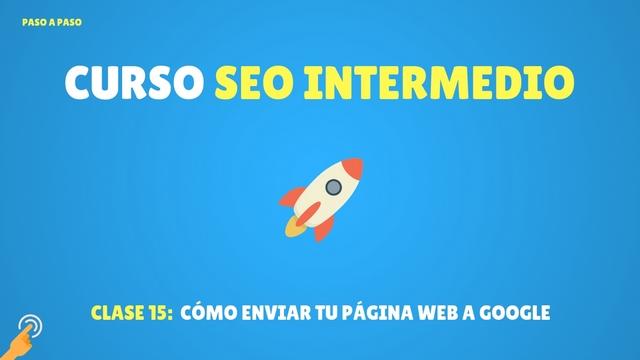Curso SEO Intermedio #15: Cómo enviar tu página web a Google