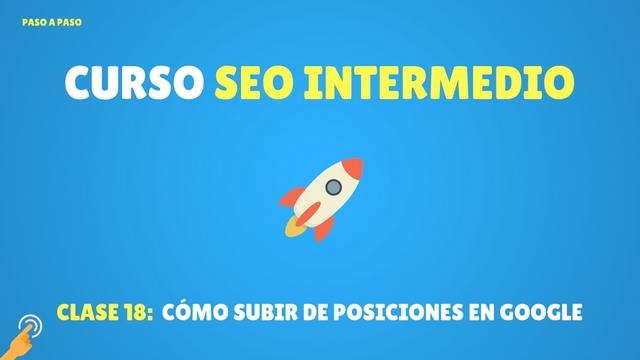 Curso SEO Intermedio #18: Cómo subir de posiciones en Google