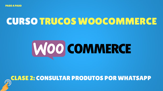 Curso Trucos de Woocommerce #2: Consultar dudas de produtos por Whatsapp en WooCommerce