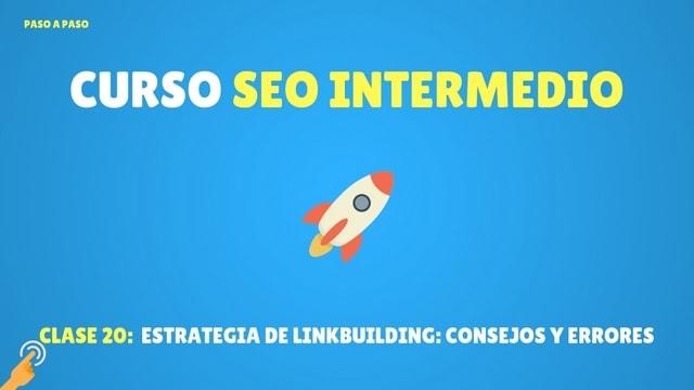 Curso SEO Intermedio #20: Estrategia de linkbuilding | Consejos y errores que no debes cometer nunca