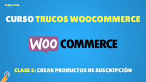 Curso Trucos de Woocommerce: crear productos de suscripción