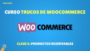 Curso Trucos de Woocommerce: Productos Reservables