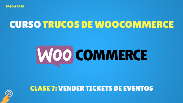 Curso Trucos de Woocommerce #7: Vender tickets de eventos