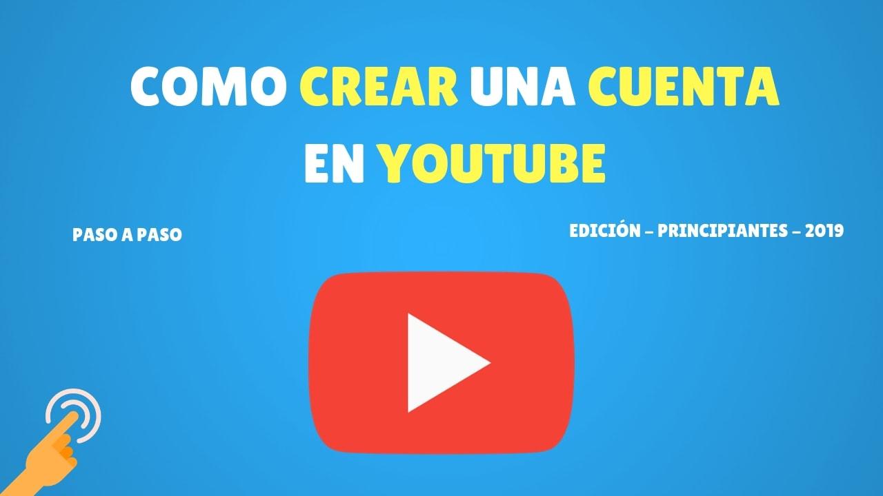 Como Crear una cuenta en YouTube | Principiantes 2019