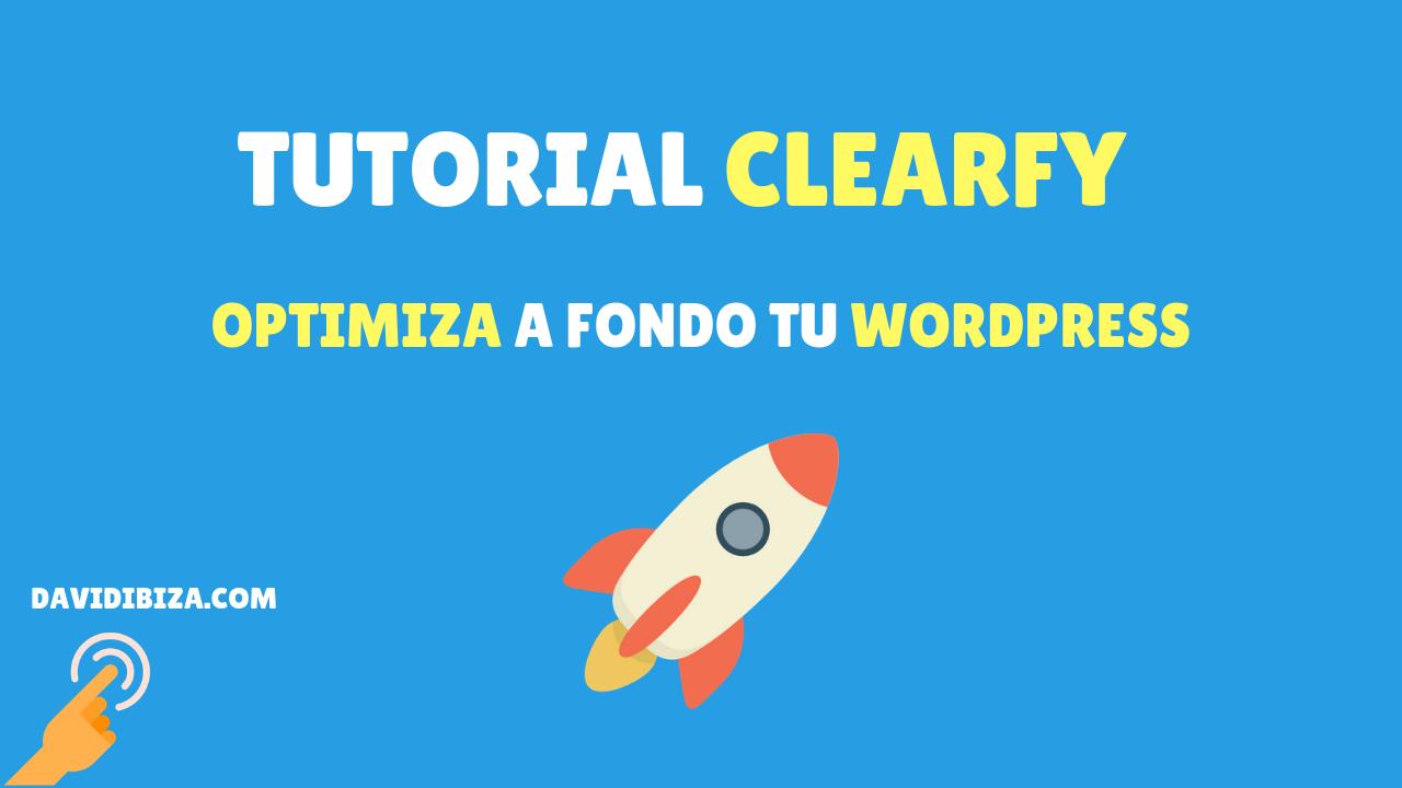 Tutorial Clearfy – Optimiza a fondo tu WordPress con pocos clics