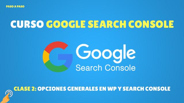 Curso de Search Console #2: Opciones generales en WP y Search Console