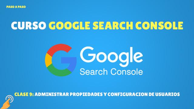 Curso de Search Console #9: Administrar propiedades y Configuración de usuarios