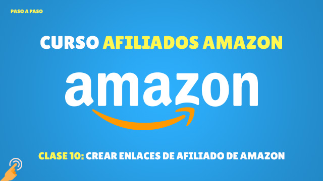 Curso Afiliados de Amazon #10: Crear enlaces de afiliado en Amazon
