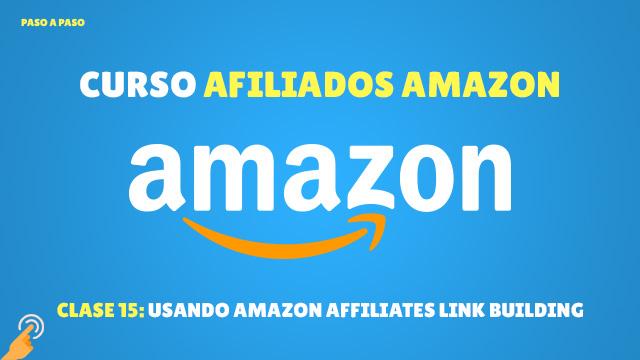 Curso Afiliados de Amazon #15: Usando Amazon Associates Link Building