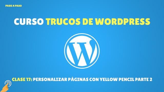 Curso Trucos de WordPress #17: Personaliza la Apariencia de Cualquier Página con Yellow Pencil Parte 2