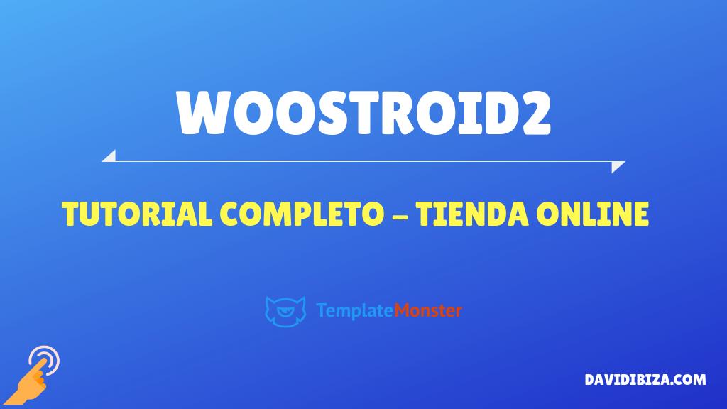 Tutorial Woostroid2 – TemplateMoster – Theme Tienda Online Profesional –