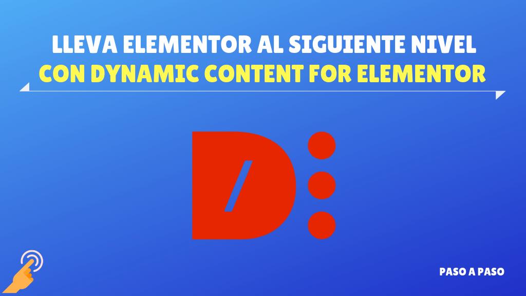 Dynamic content for elementor – Lleva Elementor al siguiente nivel