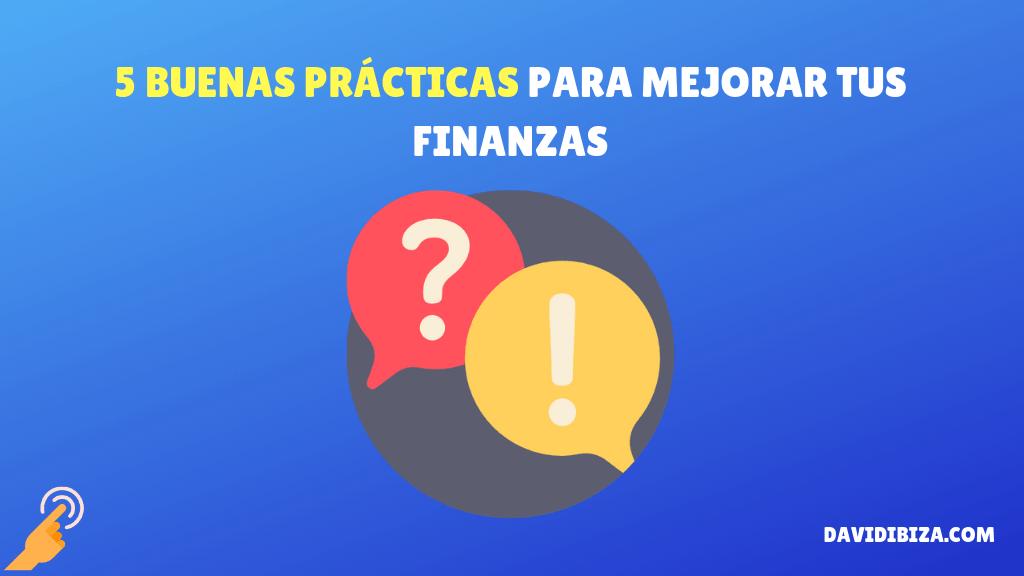 5 buenas prácticas para mejorar tus finanzas