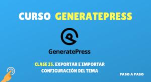 Curso de GeneratePress #25: Exportar e importar configuración del tema
