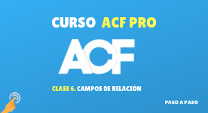 Curso de ACF PRO #6: Campos de relación
